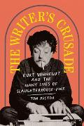 The Writer's Crusade: Kurt Vonnegut and the Many Lives of Slaughterhouse-Five