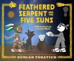 Feathered Serpent & the Five Suns A Mesoamerican Creation Myth