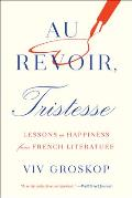 Au Revoir Tristesse Lessons in Happiness from French Literature