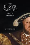 The King's Painter: The Life of Hans Holbein