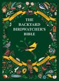 The Backyard Birdwatcher's Bible: Birds, Behaviors, Habitats, Identification, Art & Other Home Crafts