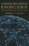 Undisciplining Knowledge Interdisciplinarity In The Twentieth Century