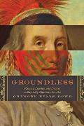 Groundless: Rumors, Legends, and Hoaxes on the Early American Frontier