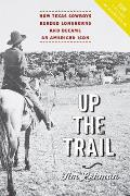 Up the Trail: How Texas Cowboys Herded Longhorns and Became an American Icon