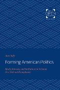 Forming American Politics: Ideals, Interests, and Institutions in Colonial New York and Pennsylvania
