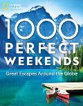 1,000 Perfect Weekends: Great Getaways Around the Globe