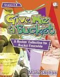 Give Me a Bucket, Grades 4-8: A Rockin' Collection for Bucket Ensemble [With CDROM]