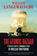 The Atomic Bazaar: Dispatches from the Underground World of Nuclear Trafficking