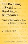 The Breaking of Bread and the Breaking of Boundaries: A Study of the Metaphor of Bread in the Gospel of Matthew