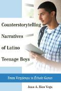 Counterstorytelling Narratives of Latino Teenage Boys: From ?vergueenza? to ??chale Ganas?