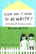 What Does It Mean To Be White Developing White Racial Literacy