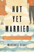 Not Yet Married The Pursuit of Joy in Singleness & Dating
