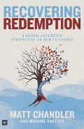 Recovering Redemption A Gospel Saturated Perspective on How to Change