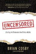 Uncensored Daring to Embrace the Entire Bible