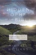 Hidden Prophets of the Bible: Finding the Gospel in Hosea Through Malachi