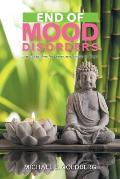End of Mood Disorders: New Age Healing for Depression, Anxiety & Anger