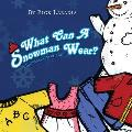 What Can a Snowman Wear?: A Snowman Alphabet