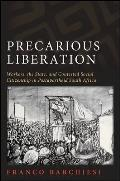 Precarious Liberation Workers the State & Contested Social Citizenship in Postapartheid South Africa