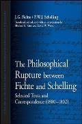 The Philosophical Rupture Between Fichte and Schelling: Selected Texts and Correspondence (1800-1802)