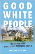 Good White People The Problem With Middle Class White Anti Racism