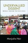 Undervalued Dissent Informal Workers Politics in India