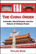 China Order Centralia World Empire & The Nature Of Chinese Power
