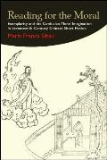 Reading for the Moral: Exemplarity and the Confucian Moral Imagination in Seventeenth-Century Chinese Short Fiction