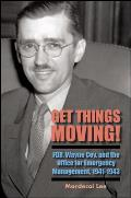 Get Things Moving!: Fdr, Wayne Coy, and the Office for Emergency Management, 1941-1943