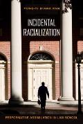 Incidental Racialization Performative Assimilation in Law School