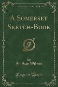 A Somerset Sketch-Book (Classic Reprint)