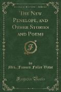 The New Penelope, and Other Stories and Poems (Classic Reprint)