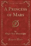 A Princess of Mars (Classic Reprint)
