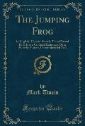 The Jumping Frog: In English, Then in French, Then Clawed Back Into a Civilized Language Once More by Patient, Unremunerated Toil (Class