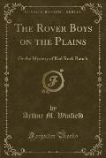 The Rover Boys on the Plains: Or the Mystery of Red Rock Ranch (Classic Reprint)