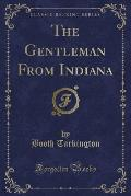 The Gentleman from Indiana (Classic Reprint)