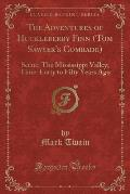 The Adventures of Huckleberry Finn: Tom Sawyer's Comrade; Scene: The Mississippi Valley; Time: Forty to Fifty Years Ago (Classic Reprint)
