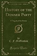 History of the Donner Party: A Tragedy of the Sierras (Classic Reprint)