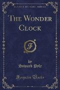 The Wonder Clock (Classic Reprint)