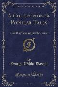 A Collection of Popular Tales: From the Norse and North German (Classic Reprint)
