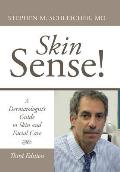 Skin Sense!: A Dermatologist's Guide to Skin and Facial Care; Third Edition