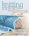Knitting Know How Techniques Lessons & Projects for Every Knitters Library
