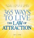 365 Ways to Live the Law of Attraction Harness the Power of Positive Thinking Every Day of the Year