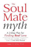 Soul Mate Myth A 3 Step Program to Finding Authentic Love Without Settling
