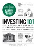 Investing 101 From Stocks & Bonds to ETFs & IPOs an Essential Primer on Building a Profitable Portfolio
