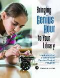 Bringing Genius Hour to Your Library: Implementing a Schoolwide Passion Project Program