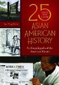 25 Events That Shaped Asian American History: An Encyclopedia of the American Mosaic