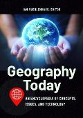 Geography Today: An Encyclopedia of Concepts, Issues, and Technology