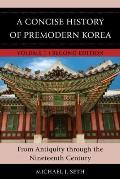 A Concise History of Premodern Korea: From Antiquity Through the Nineteenth Century