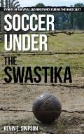 Soccer Under the Swastika Stories of Survival & Resistance During the Holocaust