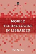 Mobile Technologies in Libraries: A Lita Guide